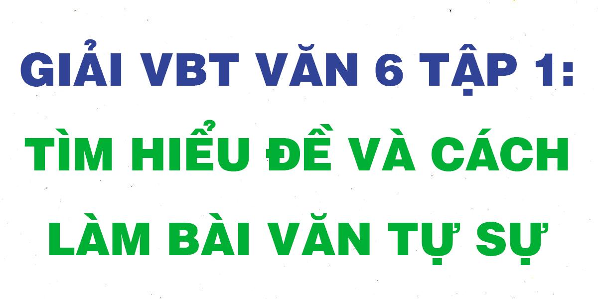 giai-vbt-ngu-van-6-bai-tim-hieu-de-va-cach-lam-bai-van-tu-su.png