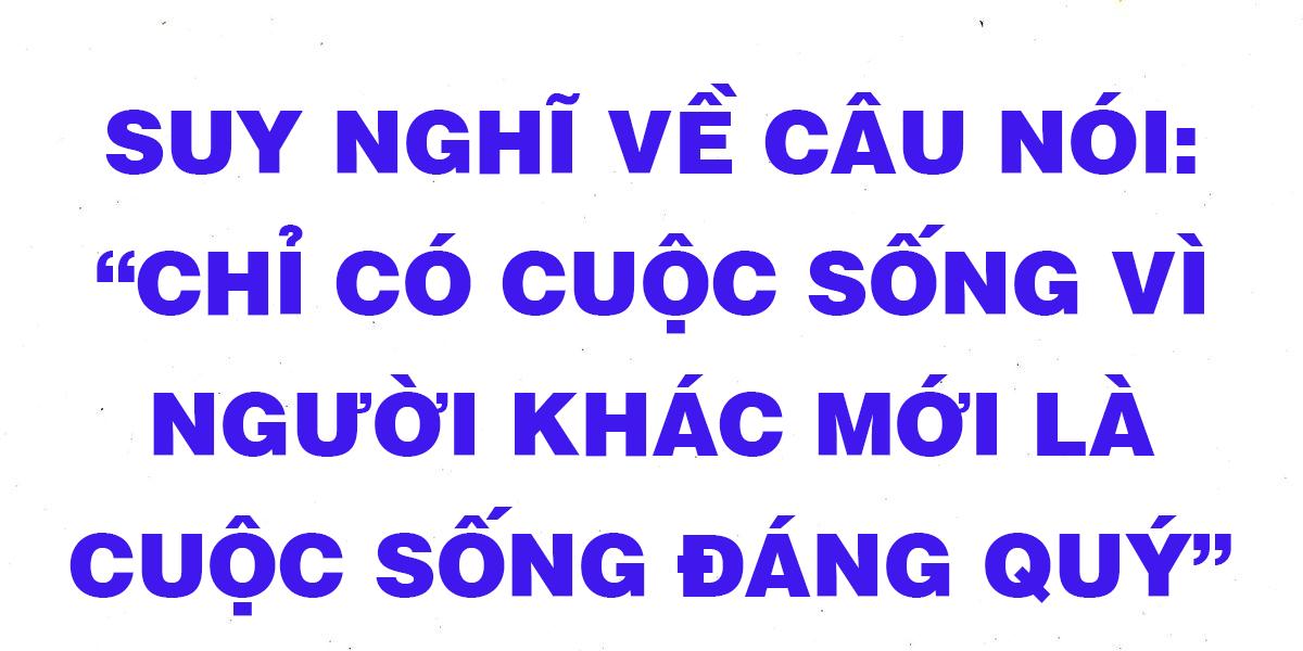 van-mau-lop-11-suy-nghi-ve-cau-chi-co-cuoc-song-vi-nguoi-khac-la-cuoc-song-dang-quy.png