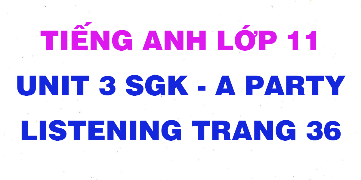 soan-tieng-anh-lop-11-unit-3-Listening.png