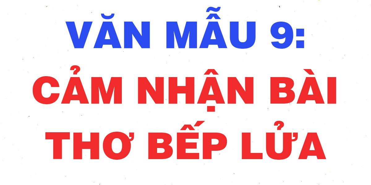 cac-bai-van-mau-cam-nhan-bai-tho-bep-lua-lop-9-chon-loc-hay-nhat.jpg