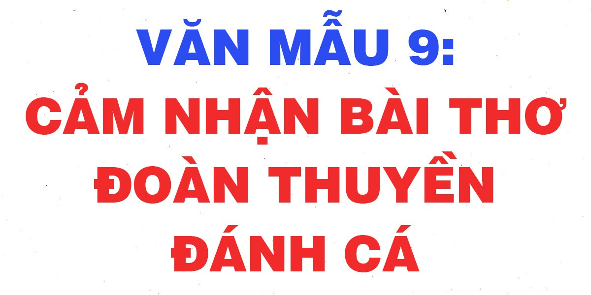 nhung-bai-van-hay-cam-nhan-bai-tho-doan-thuyen-danh-ca-lop-9.jpg