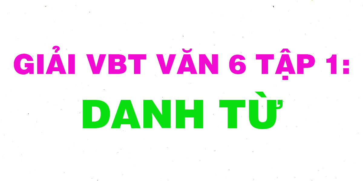 giai-vbt-ngu-van-6-bai-danh-tu.png