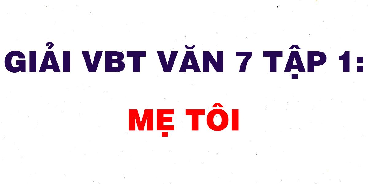 giai-vbt-van-7-tap-1-me-toi.png