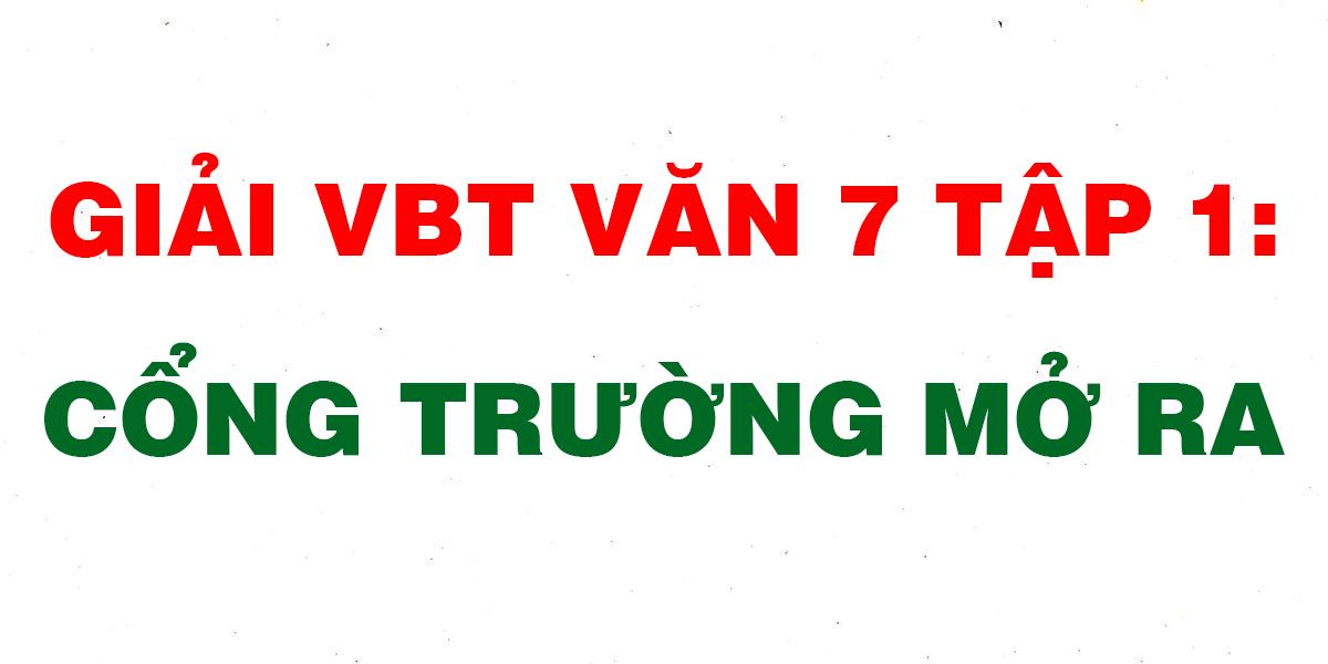 giai-vbt-van-7-tap-1-cong-truong-mo-ra.png