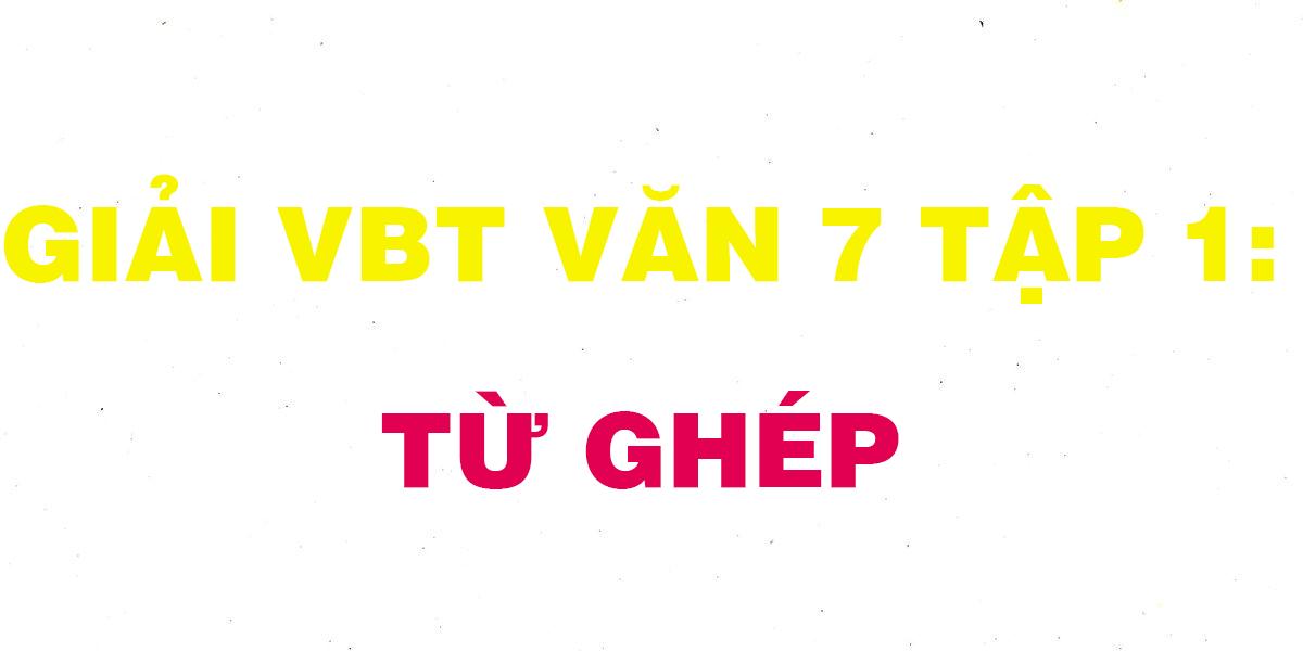 giai-vbt-van-7-tap-1-tu-ghep.png