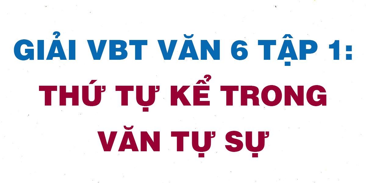 giai-vbt-ngu-van-6-bai-thu-tu-ke-trong-van-tu-su.png