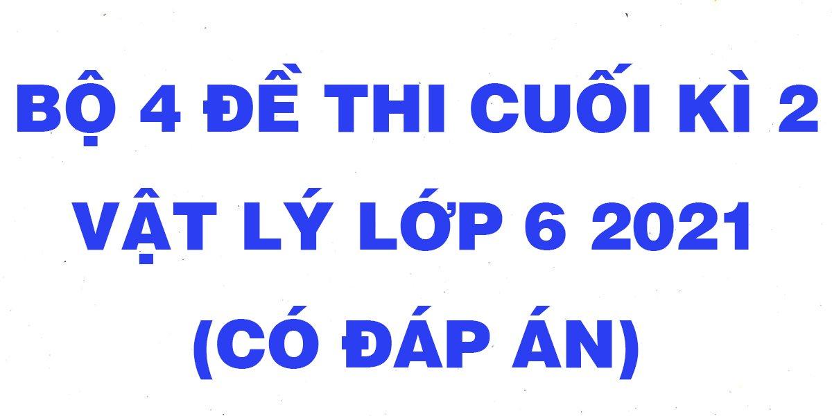 bo-4-de-thi-vat-ly-lop-6-hoc-ki-2-nam-2021-co-dap-an.jpg