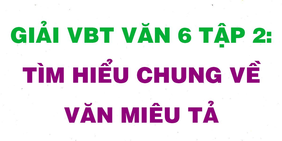 giai-vbt-ngu-van-6-bai-tim-hieu-chung-ve-van-mieu-ta.png