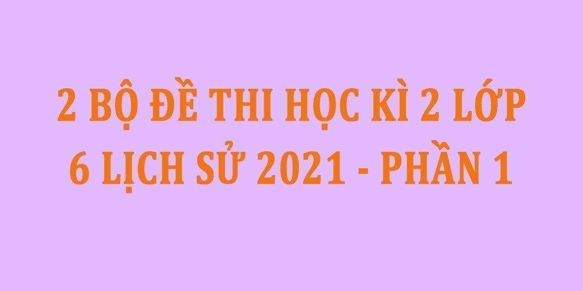 2-bo-de-thi-hoc-ki-2-lop-6-lich-su-2021-phan-1.jpg