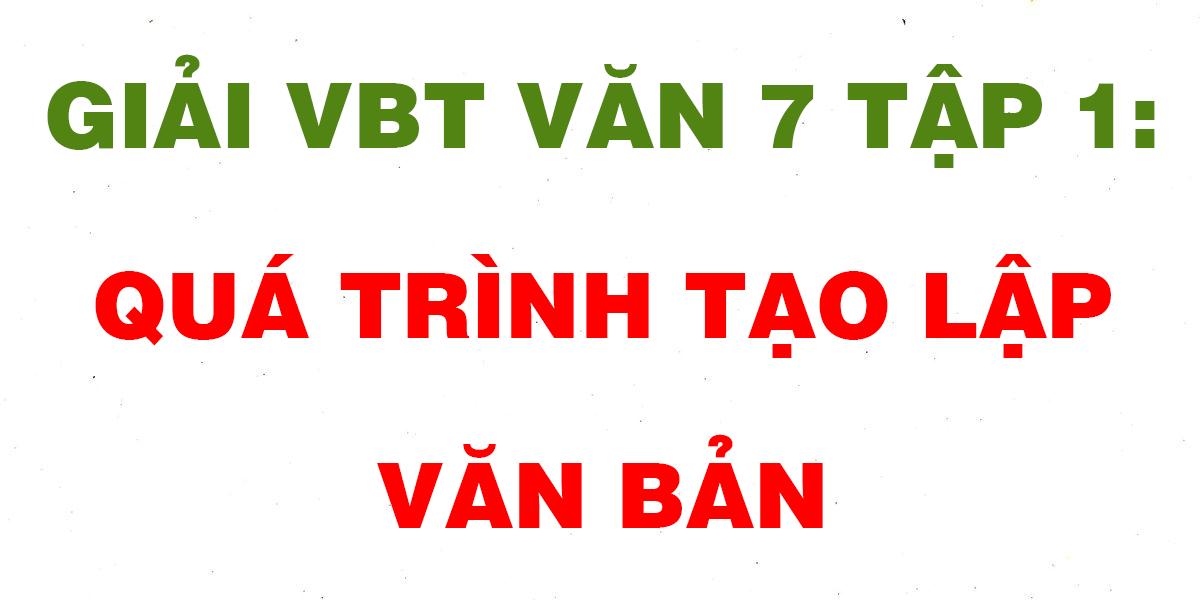 giai-vbt-van-7-tap-1-qua-trinh-tao-lap-van-ban.png