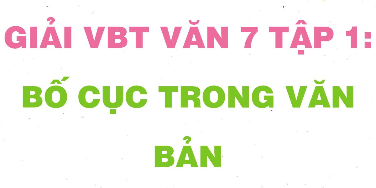 giai-vbt-van-7-tap-1-bo-cuc-trong-van-ban.png