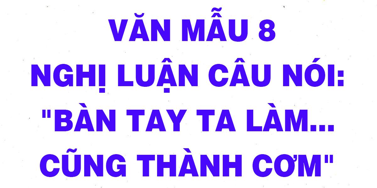 van-mau-8-nghi-luan-cau-noi-ban-tay-ta-lam-nen-tat-ca-co-suc-nguoi-so.png