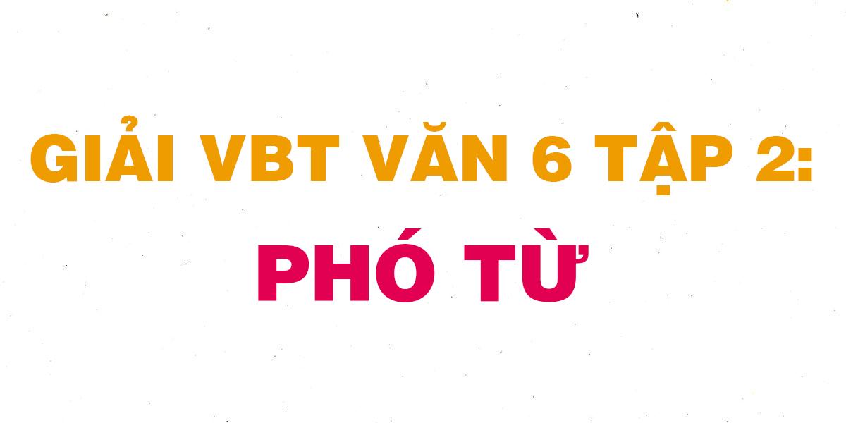 giai-vbt-ngu-van-6-bai-pho-tu.png