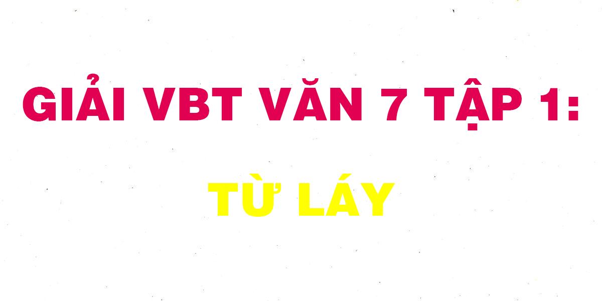 giai-vbt-van-7-tap-1-tu-lay.png