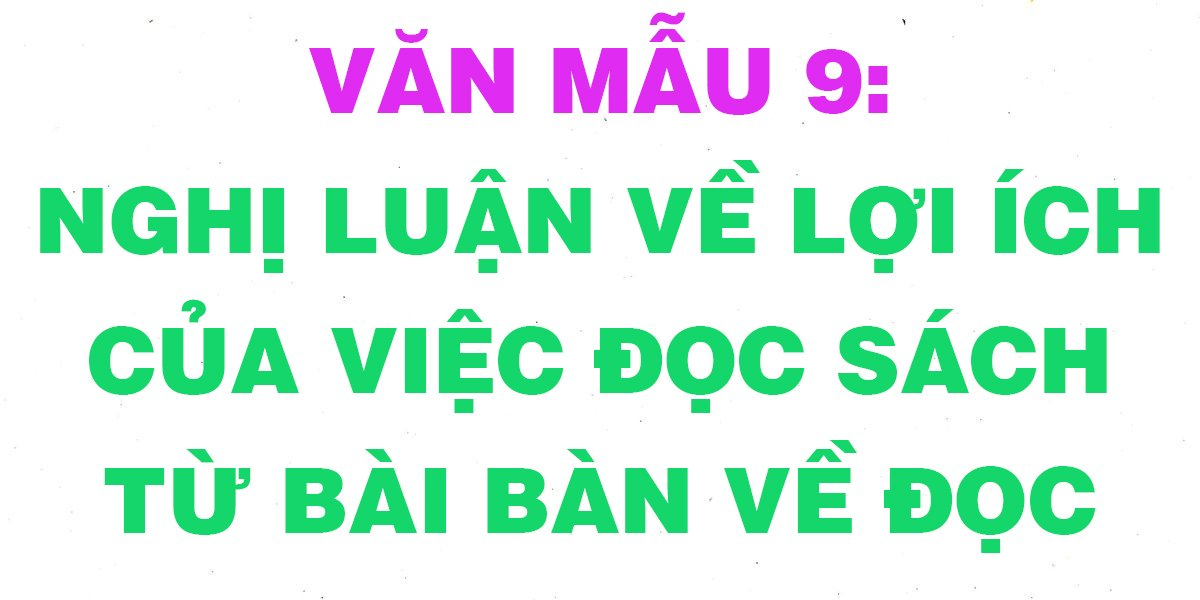 nhung-bai-van-mau-nghi-luan-ve-loi-ich-cua-viec-doc-sach-tu-bai-ban-ve-doc-sach-lop-9-hay-nhat.jpg