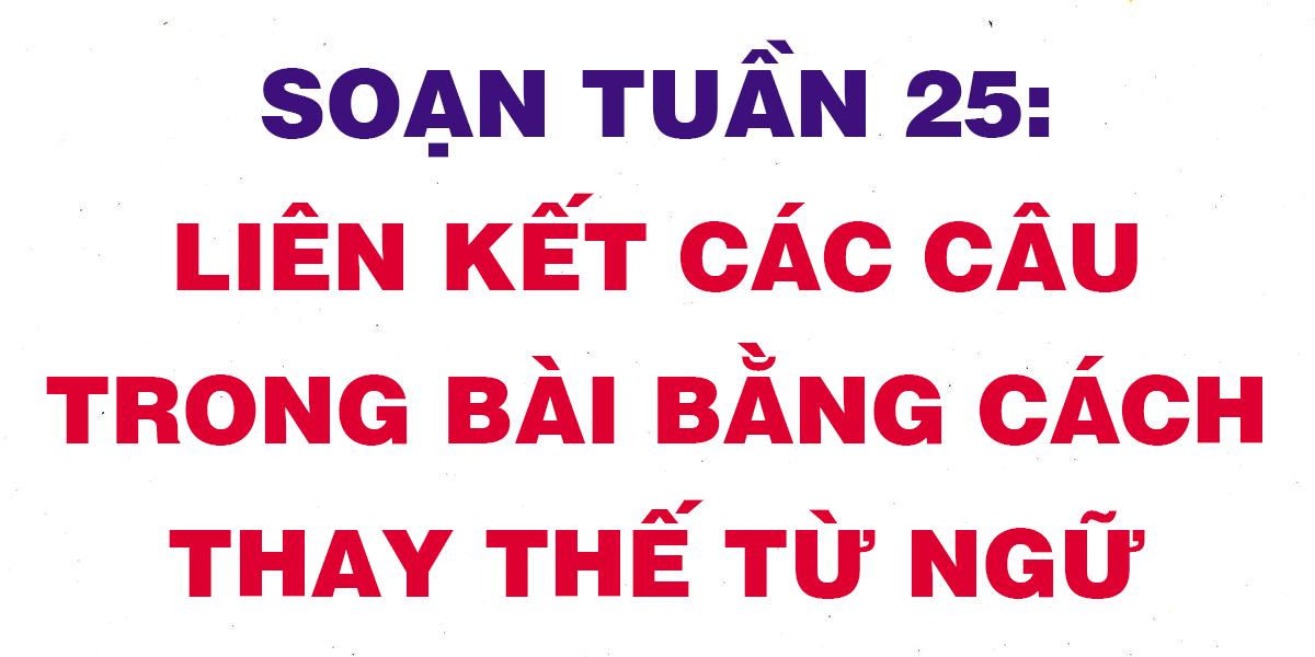 soan-tuan-25-lien-ket-cac-cau-trong-bai-bang-cach-thay-the-tu-ngu.png