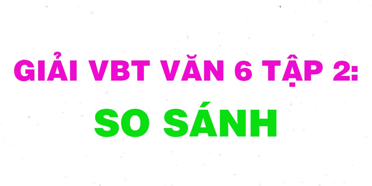 giai-vbt-ngu-van-6-bai-so-sanh.png