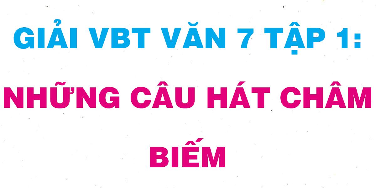 giai-vbt-van-7-tap-1-nhung-cau-hat-cham-biem.png