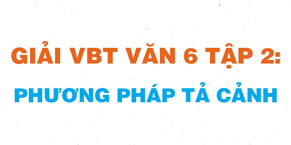 giai-vbt-ngu-van-6-bai-phuong-phap-ta-canh.png