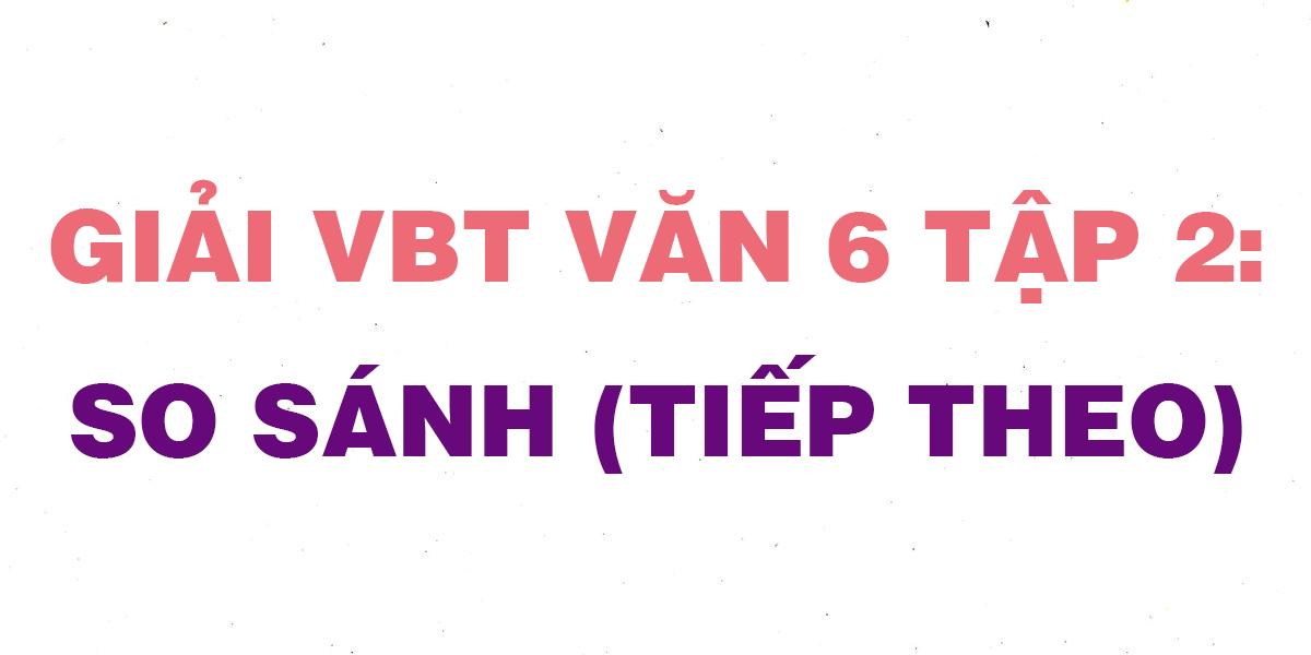 giai-vbt-ngu-van-6-bai-so-sanh-tiep-theo.png