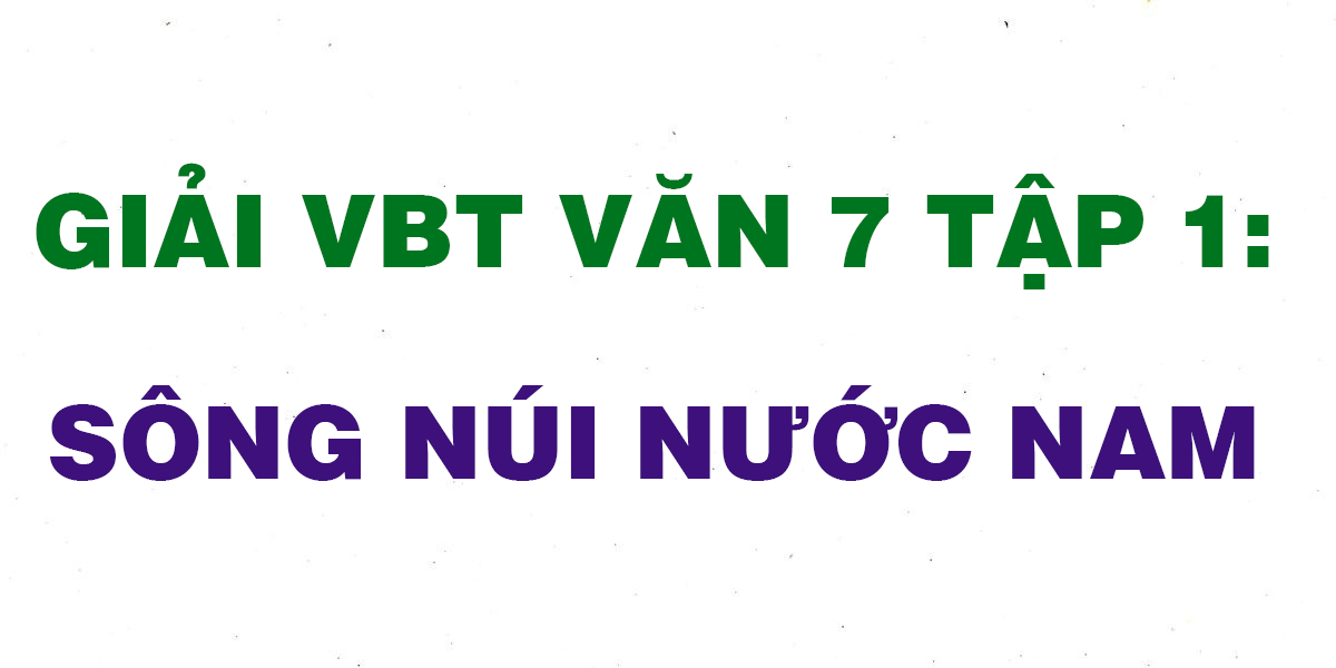 giai-vbt-van-7-tap-1-song-nui-nuoc-nam.png