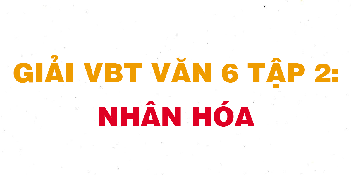 giai-vbt-ngu-van-6-bai-nhan-hoa.png
