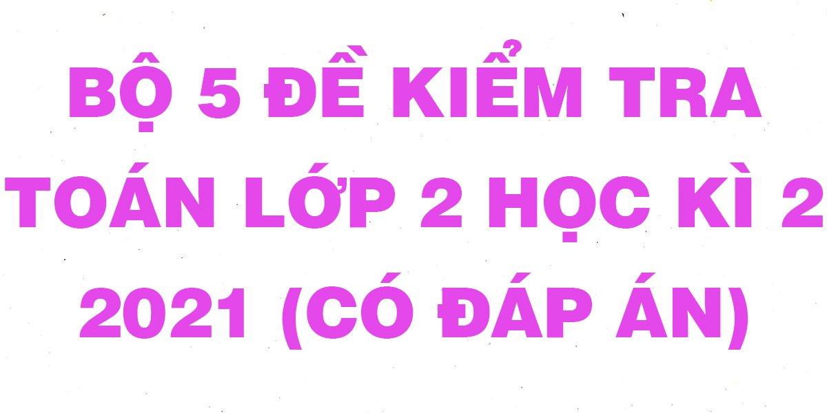 bo-5-de-thi-hoc-ki-2-lop-2-mon-toan-nam-2021-co-dap-an.jpg