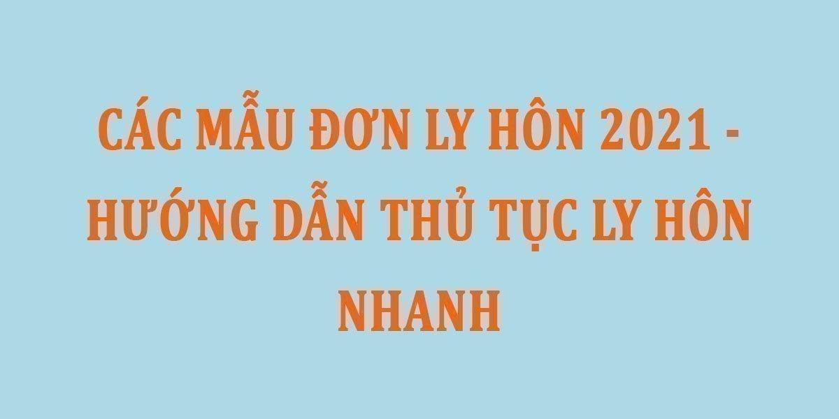 cac-mau-don-ly-hon-2021-huong-dan-thu-tuc-ly-hon-nhanh.jpg