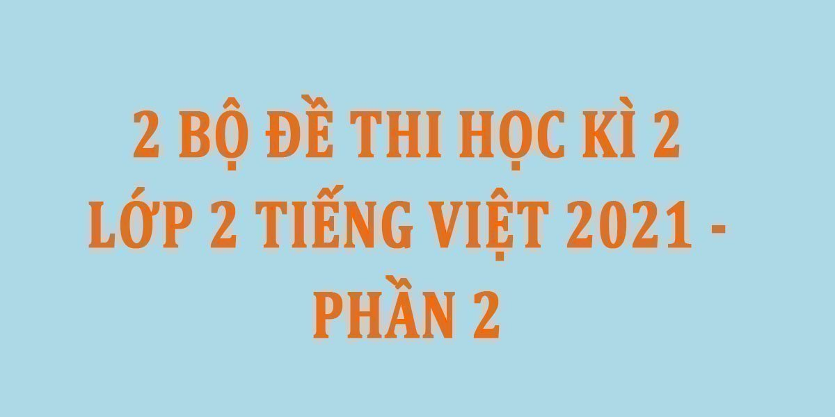 2-bo-de-thi-hoc-ki-2-lop-2-tieng-viet-2021-phan-2.jpg