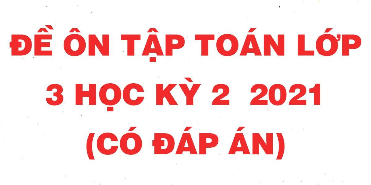 bo-5-de-on-tap-toan-lop-3-hoc-ky-2-nam-2021-co-dap-an.jpg