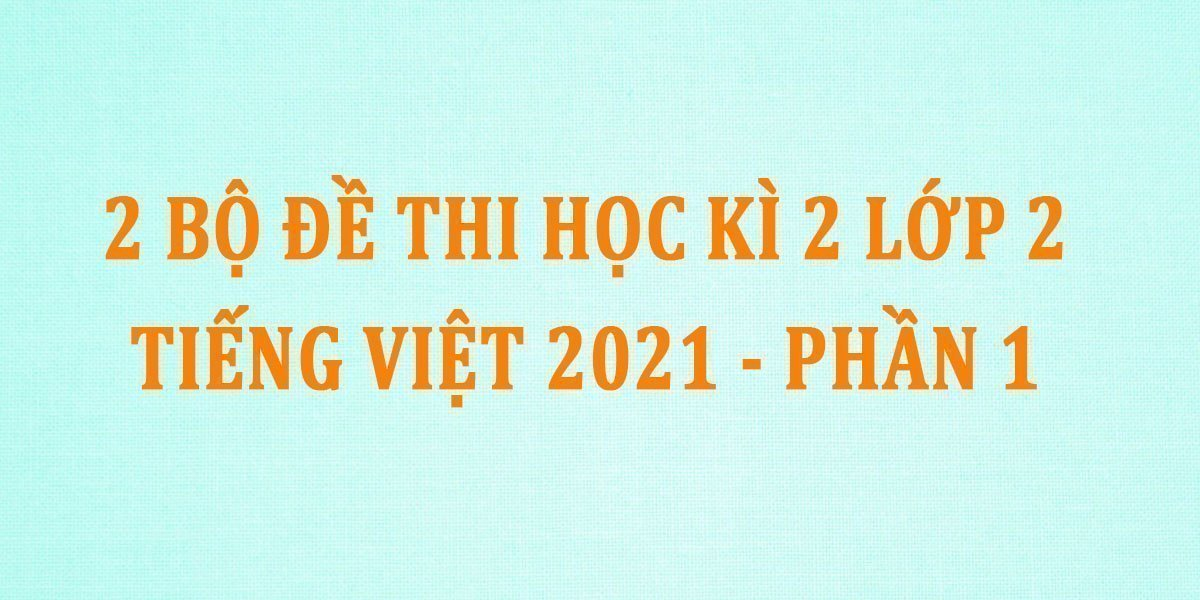 2-bo-de-thi-hoc-ki-2-lop-2-tieng-viet-2021-phan-1.jpg