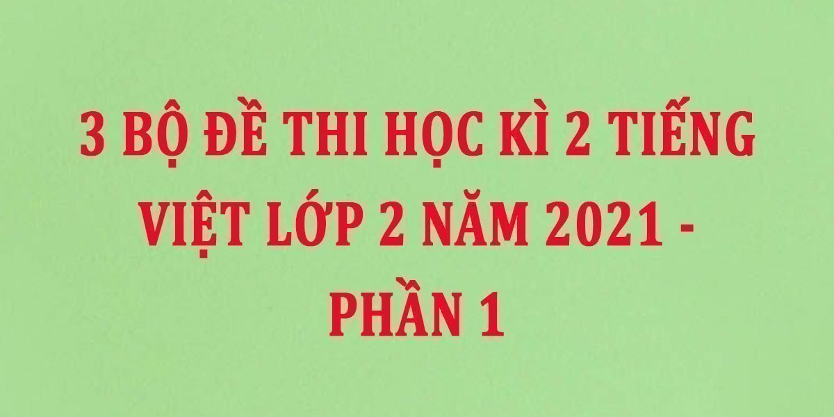 3-bo-de-thi-hoc-ki-2-tieng-viet-lop-2-nam-2021-phan-1.jpg