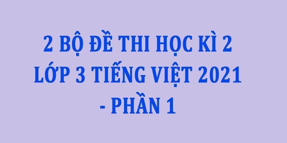 2-bo-de-thi-hoc-ki-2-lop-3-tieng-viet-2021-phan-1.jpg