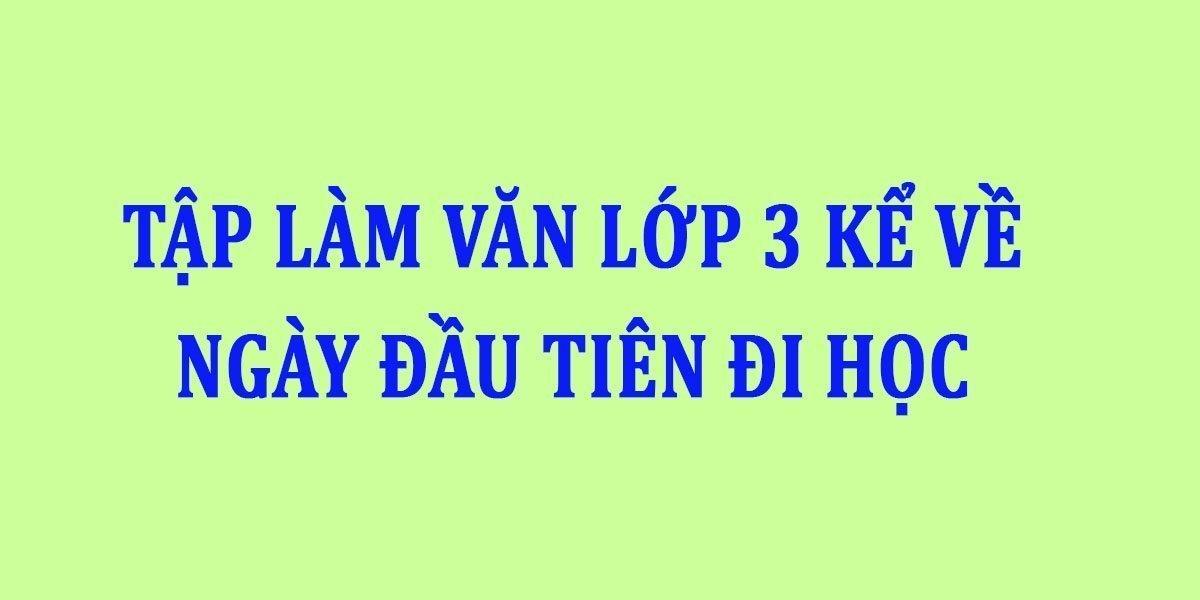 tap-lam-van-lop-3-ke-ve-ngay-dau-tien-di-hoc.jpg