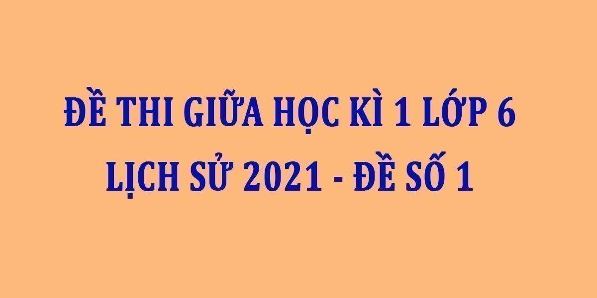 de-thi-giua-hoc-ki-1-lop-6-lich-su-2021-de-so-1.jpg