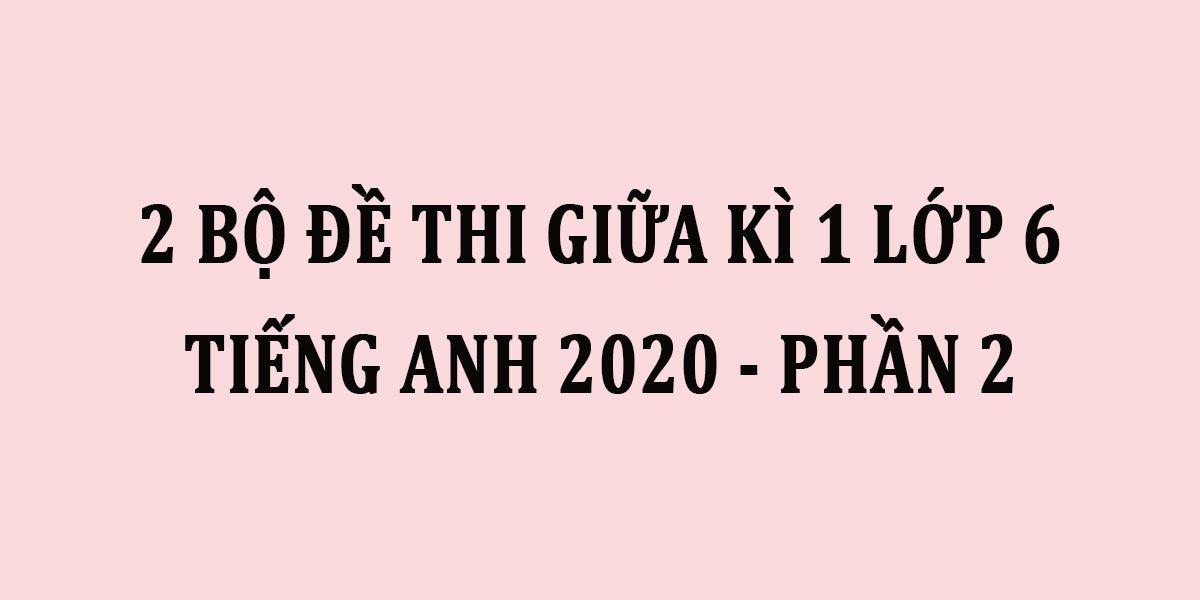 2-bo-de-thi-giua-ki-1-lop-6-tieng-anh-2020-phan-2.jpg