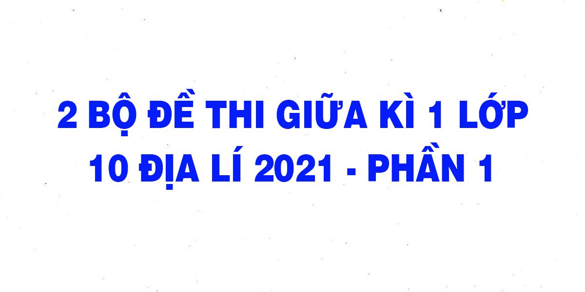 2-bo-de-thi-giua-ki-1-lop-10-dia-li-2021-phan-1.png