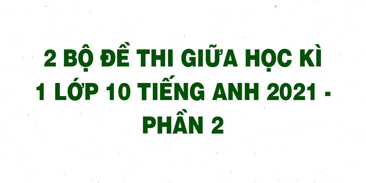 2-bo-de-thi-giua-hoc-ki-1-lop-10-tieng-anh-2021-phan-2.png