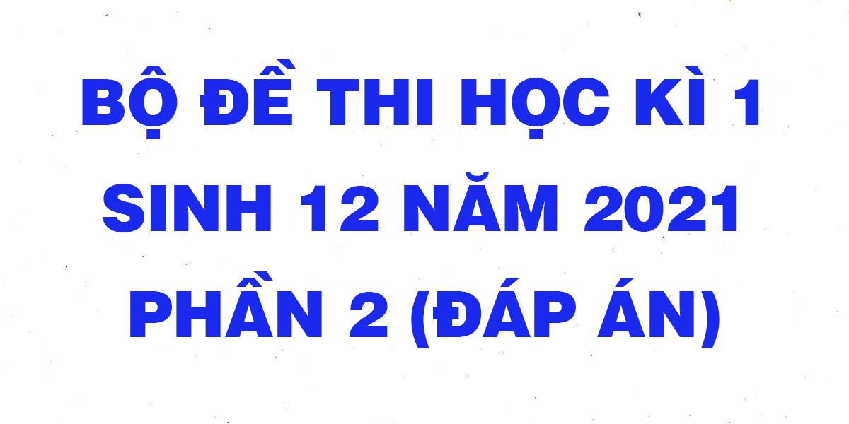 bo-de-kiem-tra-hoc-ki-1-mon-sinh-12-nam-2021-co-dap-an-phan-2.png