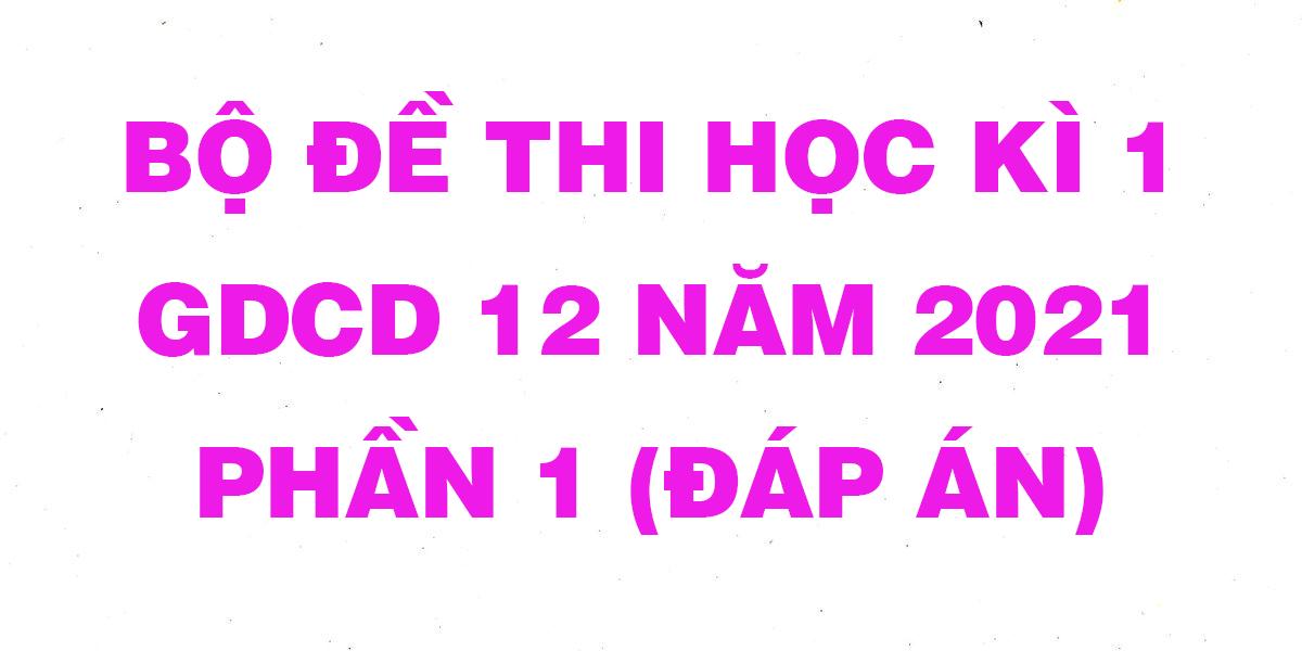 bo-de-thi-hoc-ki-1-lop-12-mon-gdcd-nam-2021-co-dap-an-phan-1.png
