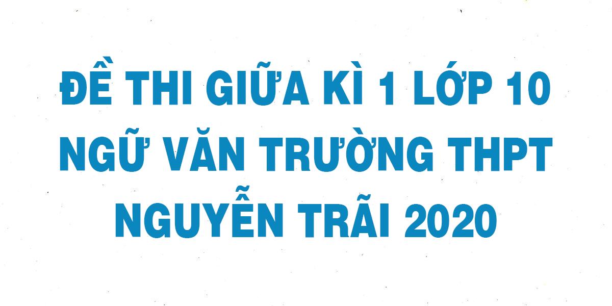 de-thi-giua-ki-1-lop-10-ngu-van-truong-thpt-nguyen-trai-2020.png