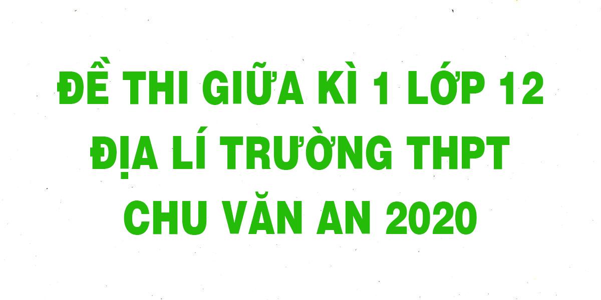 de-thi-giua-ki-1-lop-12-dia-li-truong-thpt-chu-van-an-2020.png