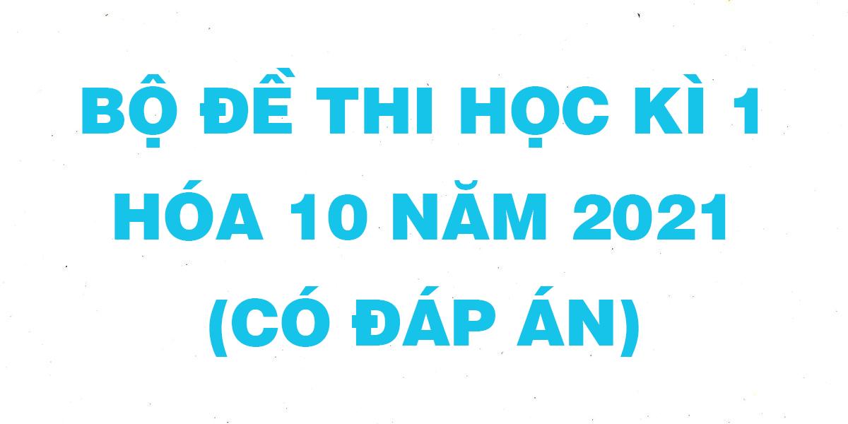 bo-de-thi-hoc-ki-1-hoa-10-nam-2021-co-dap-an-phan-1.png