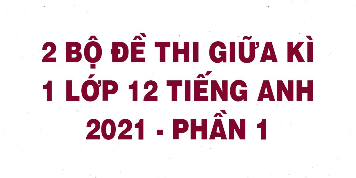2-bo-de-thi-giua-ki-1-lop-12-tieng-anh-2021-phan-1.png