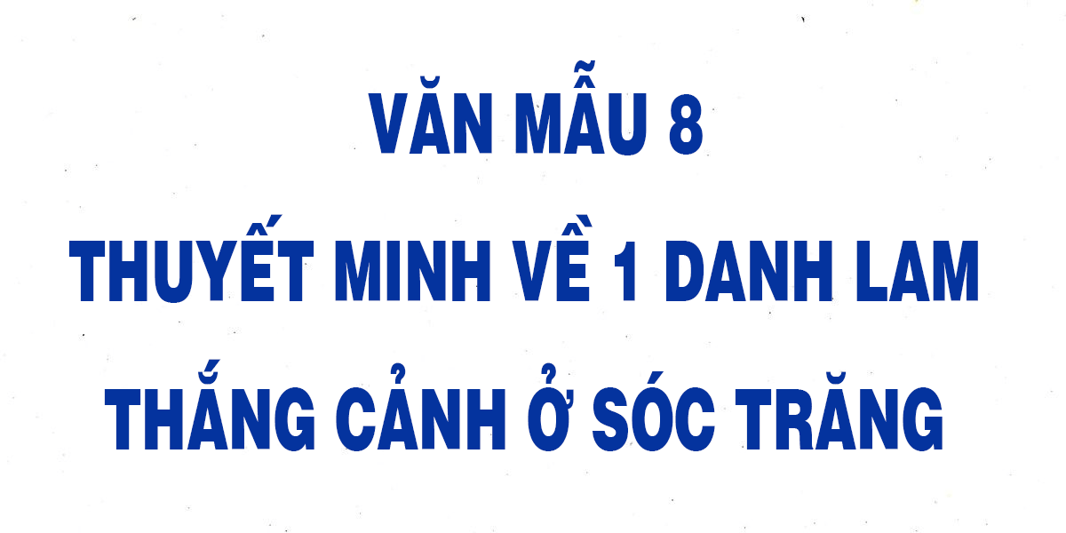 van-mau-8-thuyet-minh-ve-mot-danh-lam-thang-canh-o-soc-trang.png