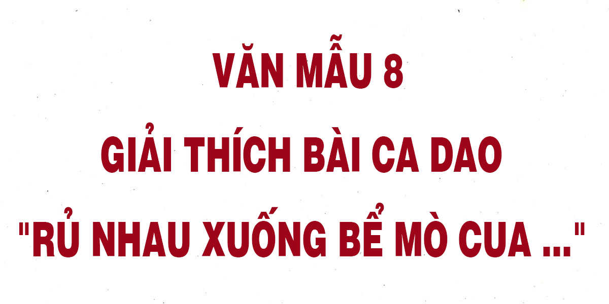 van-mau-8-giai-thich-bai-ca-dao-ru-nhau-xuong-be-mo-cua-chon-loc.png